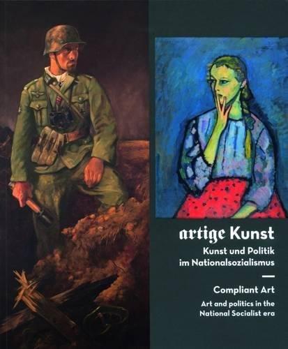 Artige Kunst: Kunst und Politik im Nationalsozialismus