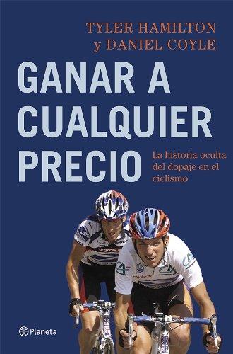 Ganar A Cualquier Precio. La Historia Oculta Del Dopaje En El Ciclismo