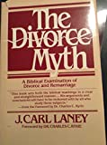img - for The Divorce Myth - A Biblical Examination of Divorce and Remarriage book / textbook / text book