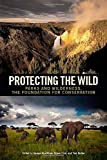 img - for Protecting the Wild: Parks and Wilderness, the Foundation for Conservation book / textbook / text book