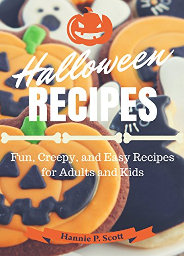 Halloween Recipes: Quick and Easy Halloween Treats (Simple and Easy Halloween Recipes Book 2) by [Scott, Hannie P.]