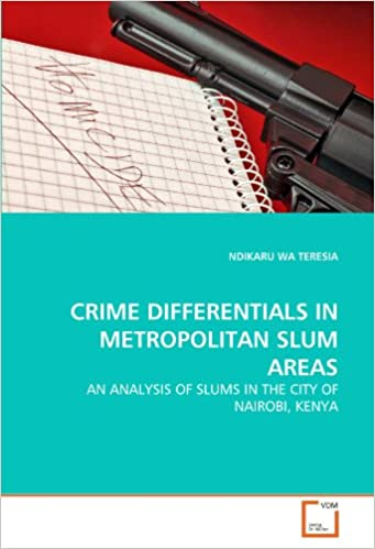Cover of Crime Differentials In Metropolitan Slum Areas: An Analysis Of Slums In The City Of Nairobi, Kenya