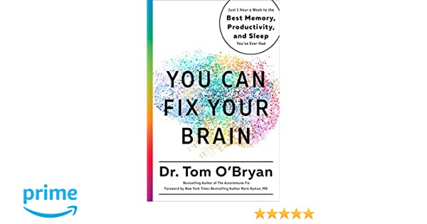 You can fix your brain just 1 hour a week to the best memory you can fix your brain just 1 hour a week to the best memory productivity and sleep youve ever had tom obryan mark hyman md 9781623367022 fandeluxe Gallery