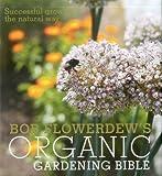 Bob Flowerdew's Organic Gardening Bible, Bob Flowerdew, 085783035X