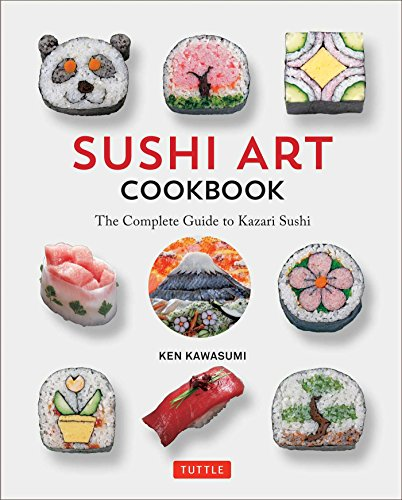 Sushi Art Cookbook: The Complete Guide to Kazari Maki Sushi by Ken Kawasumi
