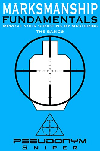 Marksmanship Fundamentals: Improve Your Shooting By Mastering the Basics by [Pseudonym Sniper]
