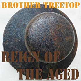 Brother Treetop Reign Of The Aged