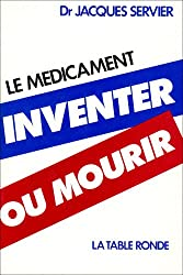 Le medicament, inventer ou mourir (French Edition)