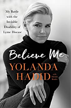 Believe Me: My Battle with the Invisible Disability of Lyme Disease by [Hadid, Yolanda]