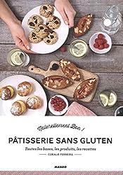 Pâtisseries sans gluten : Toutes les bases, les produits, les recettes