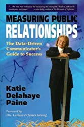 Measuring Public Relationships: The Data-Driven Communicator's Guide to Success by Katie Delahaye Paine (December 12, 2007) Paperback
