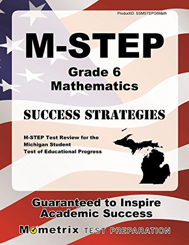 M-STEP Grade 6 Mathematics Success Strategies Study Guide: M-STEP Test Review for the Michigan Student Test of Educational Progress