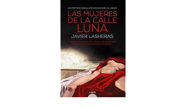 Amazon.com: Las mujeres de la calle luna (Algaida Literaria - Premio Ateneo Ciudad De Valladolid) (Spanish Edition) eBook: Javier Lasheras Mayo: Kindle ...