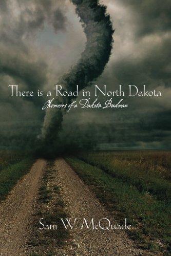 Download There is a Road in North Dakota: Memoirs of a Dakota Budman pdf