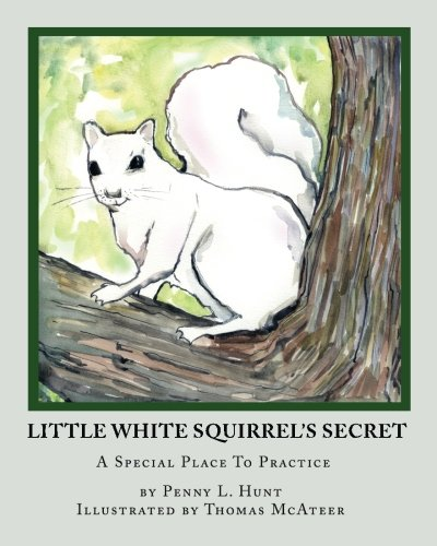 Little White Squirrel's Secret: A Special Place To Practice pdf