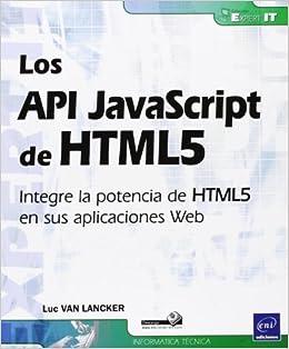 Los API JavaScript De HTML5. Integre La Potencia De HTML5 En Sus Aplicaciones Web: Amazon.es: Luc Van Lancker: Libros