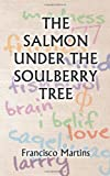 The Salmon under the Soulberry Tree, Francisco Martins, 1491881496