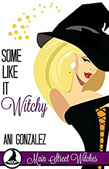 Some Like It Witchy: A Paranormal Witch Cozy Mystery (Main Street Witches Book 3) by [Gonzalez, Ani ]
