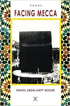 Book Facing Mecca / Poems by Daniel Abdal-Hayy Moore (2014-08-09)