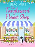 The Tanglewood Flower Shop: An absolutely perfect uplifting romance (Tanglewood Village series Book 2)