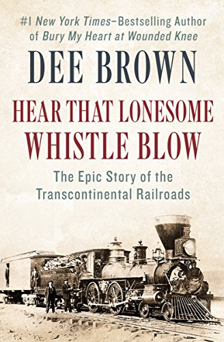 Hear That Lonesome Whistle Blow: The Epic Story of the Transcontinental ()
