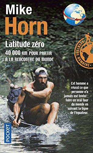 Latitude Zero: 40 000 Km Pour Partir a LA Rencontre Du Monde (French Edition)