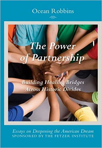 the power of partnership building healing bridges across historic  the power of partnership building healing bridges across historic divides  essays on deepening the american dream ocean robbins