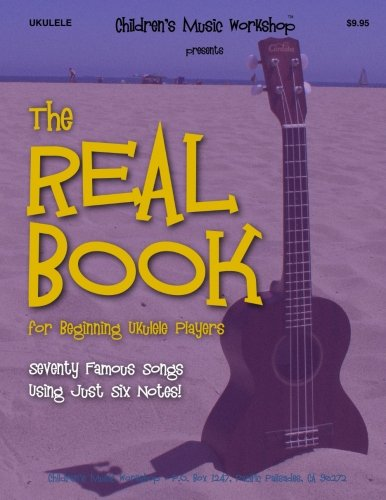 The Real Book for Beginning Ukulele Players: Seventy Famous Songs Using Just Six Notes ebook