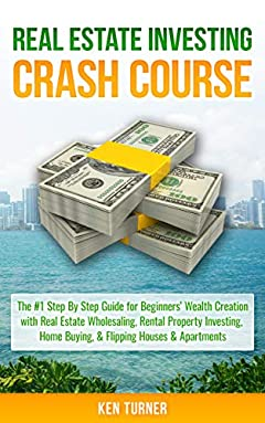 Real Estate Investing Crash Course: The #1 Step-By-Step Guide for Beginners' Wealth Creation Through Real Estate Wholesaling, Rental Property Investing, ... (Real Estate Crash Course Series)