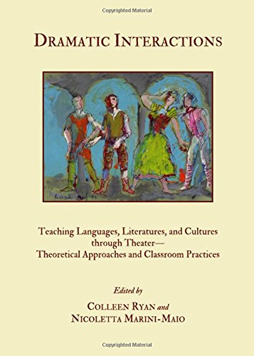 Dramatic Interactions: Teaching Languages, Literature and Cultures Through Theatretheoretical Approaches and Classroom Practices by Cambridge Scholars Publishing