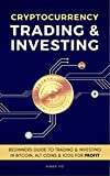 img - for Cryptocurrency Trading & Investing: Beginners Guide To Trading & Investing In Bitcoin, Alt Coins & ICOs book / textbook / text book