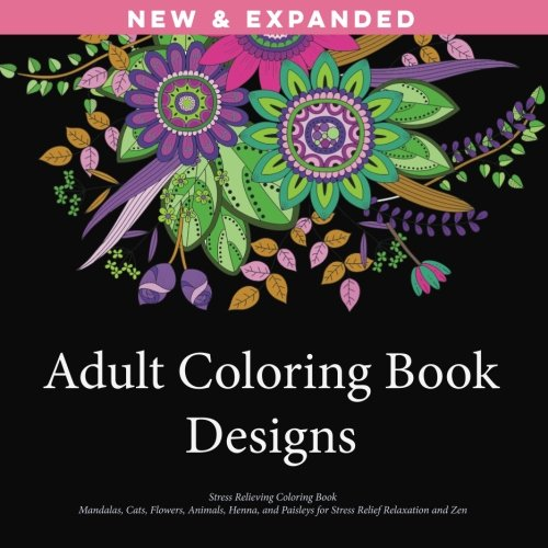 Adult Coloring Book Designs: Stress Relieving Patterns, Mandalas, Cats, Flowers, Animals, Henna, and Paisleys for Stress Relief Relaxation and Zen - Zen Flowers