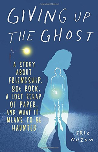 Image of Giving Up the Ghost: A Story About Friendship, 80s Rock, a Lost Scrap of Paper, and What It Means to Be Haunted