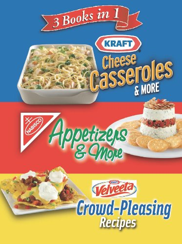 3 Books in 1: Kraft Cheese Casseroles & More, Nabisco Appetizers & More, and Velveeta Crowd-Pleasing Recipes by Editors of Publications International Ltd.