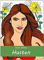 Husten. Illustriertes Kursbuch zur Selbstbehandlung mit Homöopathie.