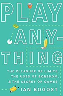 Book Cover: Play Anything: The Pleasure of Limits, the Uses of Boredom, and the Secret of Games