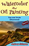 Watercolor And Oil Painting: Tips and Tricks(Illustrated)- Part-2( Painting, Oil Painting, Watercolor, Pen & Ink)