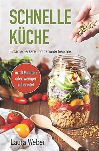 Schnelle Küche: Einfache, leckere und gesunde Gerichte: Amazon.de ...