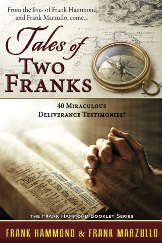 Tales of Two Franks - 40 Miraculous Deliverance Testimonies: Learn about the extraordinary from two extraordinary men!