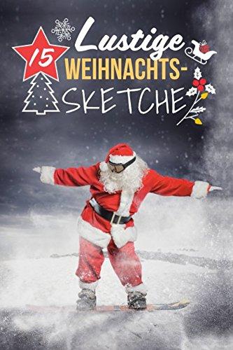 15 Lustige Weihnachtssketche: Einzigartige und humorvolle Sketche zu Weihnachten (German Edition)