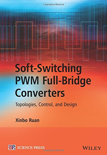 Soft-Switching PWM Full-Bridge Converters: Topologies, Control, and Design