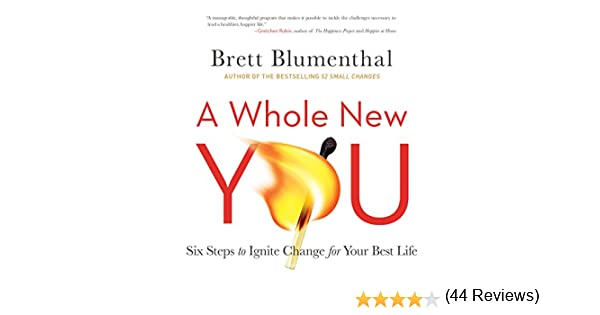 A Whole New You: Six Steps to Ignite Change for Your Best Life ...