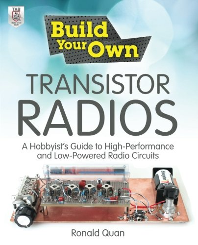 Build Your Own Transistor Radios: A Hobbyist's Guide to High-Performance and Low-Powered Radio Circuits (Transistor Testing)