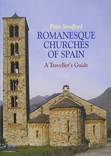 Romanesque Churches of Spain: A Travellers Guide Peter Strafford