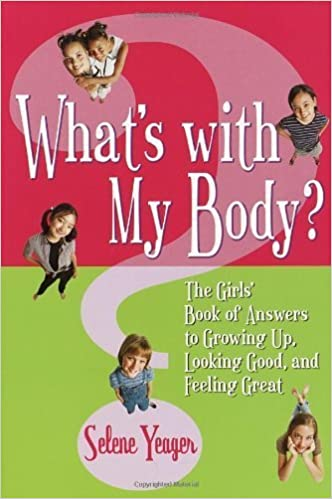 Book What's With My Body? The Girls' Book of Answers to Growing Up, Looking Good, and Feeling Great by Yeager, Selene (2002)