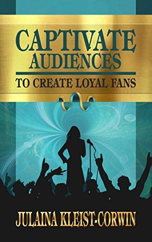 Captivate Audiences to Create Loyal Fans ()