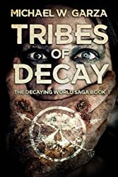 Tribes Of Decay: A Zombie Novel (The Decaying World Saga) (Volume 1)