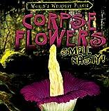 Corpse Flowers Smell Nasty! (World's Weirdest Plants)