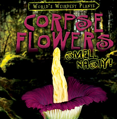 Corpse Flowers Smell Nasty! (World's Weirdest Plants) by Gareth Stevens Pub