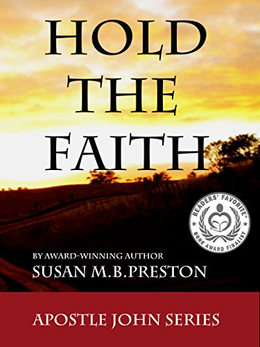 Hold the Faith: Early Christianity Comes to Life (The Apostle John Series Book 1)
